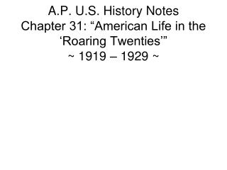 "A.P. U.S. History Notes Chapter 31: ""American Life in the 'Roaring Twenties'"" ~ 1919 – 1929 ~"