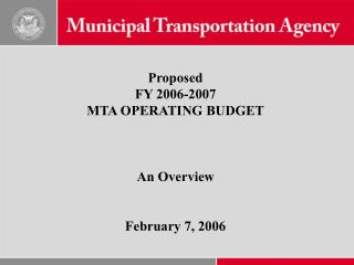 Proposed FY 2006-2007  MTA OPERATING BUDGET An Overview February 7, 2006