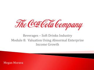 Beverages – Soft Drinks Industry Module  8:   Valuation Using  Abnormal Enterprise Income Growth