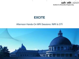 EXCITE  Afternoon Hands-On MRI  Sessions : fMRI & DTI