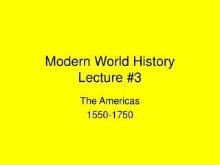 Modern World History Lecture #3