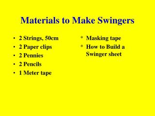 Materials to Make Swingers