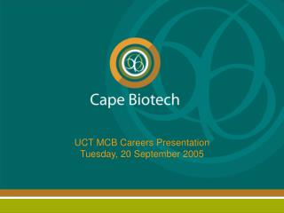 UCT MCB Careers Presentation Tuesday, 20 September 2005