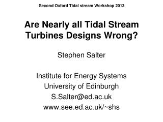 Second Oxford Tidal stream Workshop 2013 Are Nearly all Tidal Stream Turbines Designs Wrong?