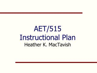 AET/515 Instructional Plan  Heather K. MacTavish