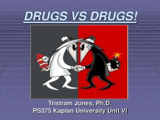 DRUGS VS DRUGS!