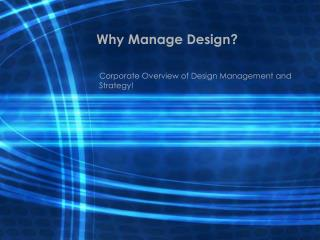 Why Manage Design?