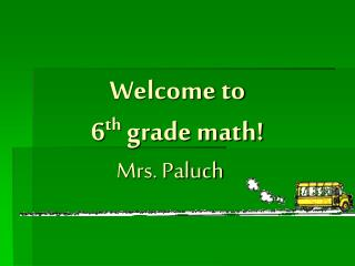 Welcome to  6 th  grade math!