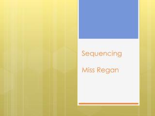 Sequencing Miss Regan