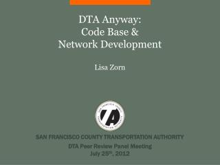 DTA Anyway:  Code Base & Network Development Lisa Zorn