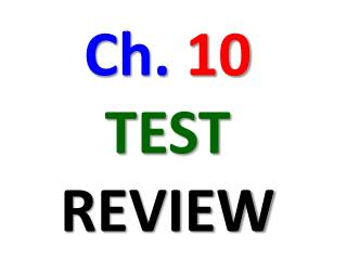 Ch.  10 TEST REVIEW