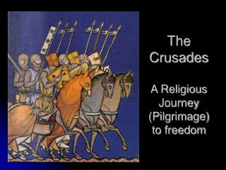 The Crusades A Religious Journey (Pilgrimage) to freedom