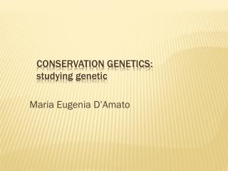 Conservation genetics: studying genetic