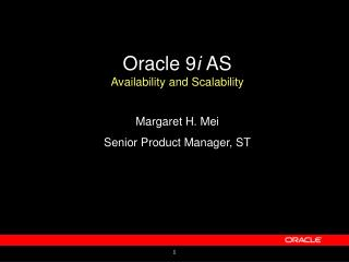 Oracle 9 i  AS Availability and Scalability Margaret H. Mei  Senior Product Manager, ST