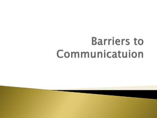 Barriers to  Communicatuion