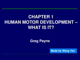 CHAPTER 1  HUMAN MOTOR DEVELOPMENT – WHAT IS IT?