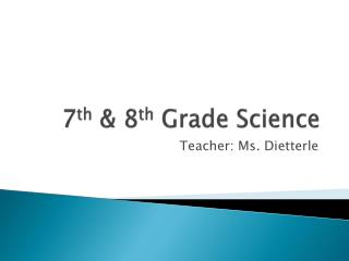 7 th  & 8 th  Grade Science