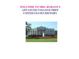WELCOME TO MRS. RUBANO'S ADVANCED COLLEGE PREP UNITED STATES HISTORY