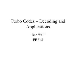 Turbo Codes – Decoding and Applications