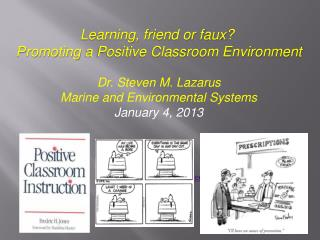 Learning, friend or faux?  Promoting  a Positive Classroom Environment Dr. Steven M. Lazarus