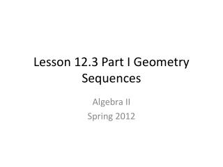 Lesson 12.3 Part I Geometry Sequences