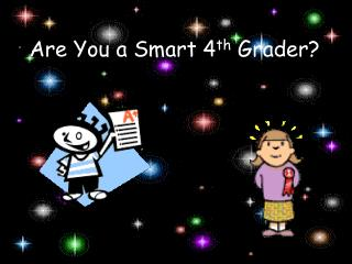 Are You a Smart 4 th  Grader?