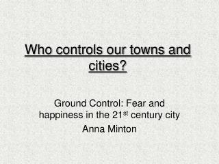 Who controls our towns and cities?