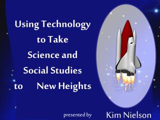 Using Technology    to Take  Science and  Social Studies  to       New Heights