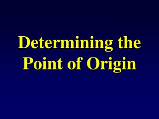 Determining the  Point of Origin