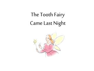 The Tooth Fairy  Came Last Night