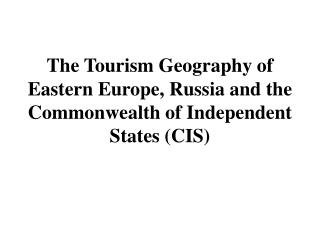 The Tourism Geography of Eastern Europe, Russia and the Commonwealth of Independent States (CIS)