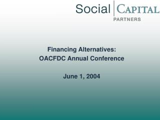 Financing Alternatives:   OACFDC Annual Conference June 1, 2004
