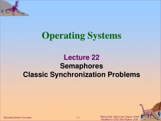 Operating Systems Lecture 22 Semaphores Classic Synchronization Problems