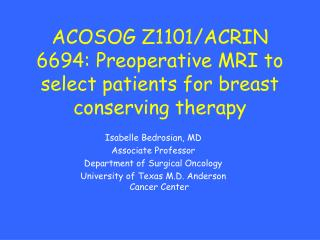ACOSOG Z1101/ACRIN 6694: Preoperative MRI to select patients for breast conserving therapy