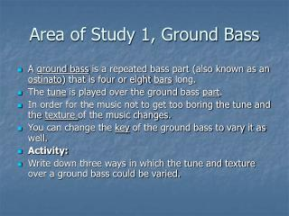 Area of Study 1, Ground Bass