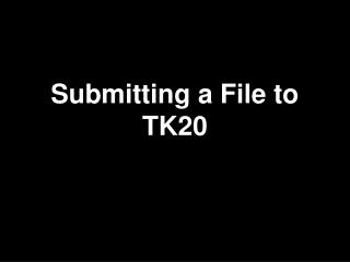 Submitting a File to TK20