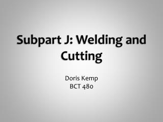 Subpart J: Welding and Cutting