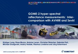 GOME-2 hyper-spectral reflectance measurements:  Inter-comparison with AVHRR and  Seviri