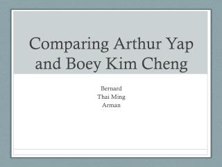 Comparing Arthur Yap and Boey Kim Cheng