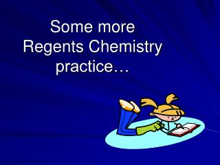 Some more  Regents Chemistry  practice…