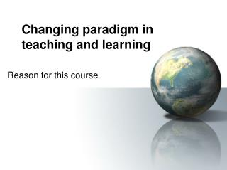 Changing paradigm in teaching and learning