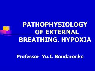 PATHOPHYSIOLOGY    OF EXTERNAL BREATHING. HYPOXIA