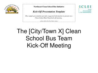 The [City/Town X] Clean  School Bus Team  Kick-Off Meeting