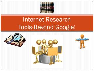 Internet Research  Tools-Beyond Google!
