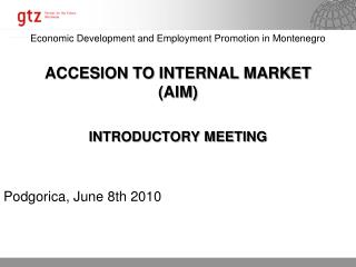 Economic Development and Employment Promotion in Montenegro ACCESION TO INTERNAL MARKET (AIM)
