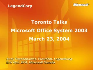 Andy Papadopoulos, President, LegendCorp Erik Moll, BPA, Microsoft Canada