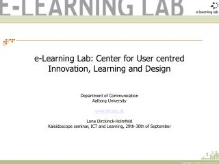 e-Learning Lab: Center for User centred Innovation, Learning and Design