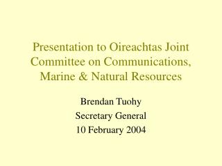 Presentation to Oireachtas Joint Committee on Communications, Marine  Natural Resources