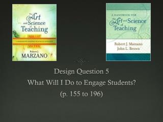Design Question 5 What Will I Do to Engage Students? (p. 155 to 196)
