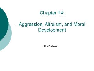 Chapter 14:  Aggression, Altruism, and Moral Development